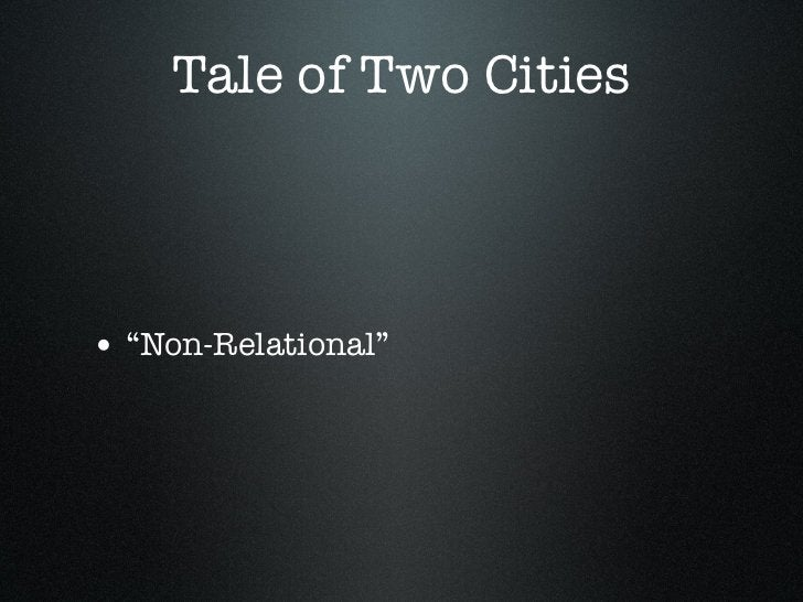 """Tale of Two Cities• """"Non-Relational"""""""
