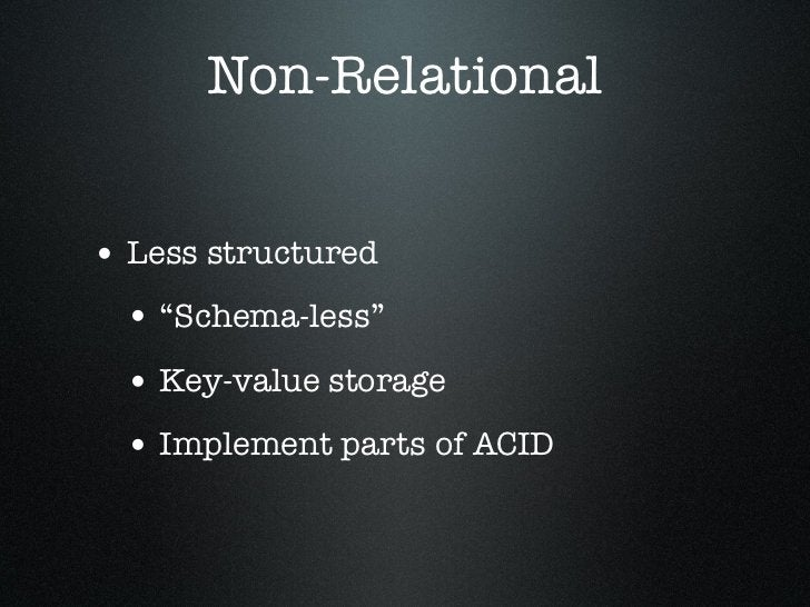 """Non-Relational• Less structured • """"Schema-less"""" • Key-value storage • Implement parts of ACID"""