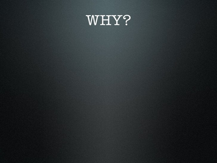 WHY?• Speed