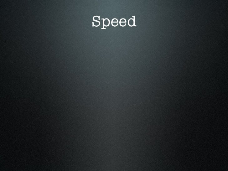 Speed• No JOINS• No special column types