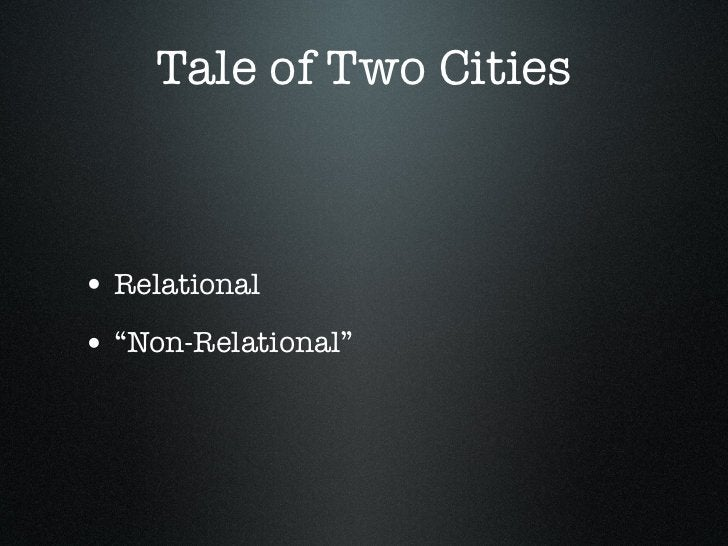 """Tale of Two Cities• Relational• """"Non-Relational"""""""