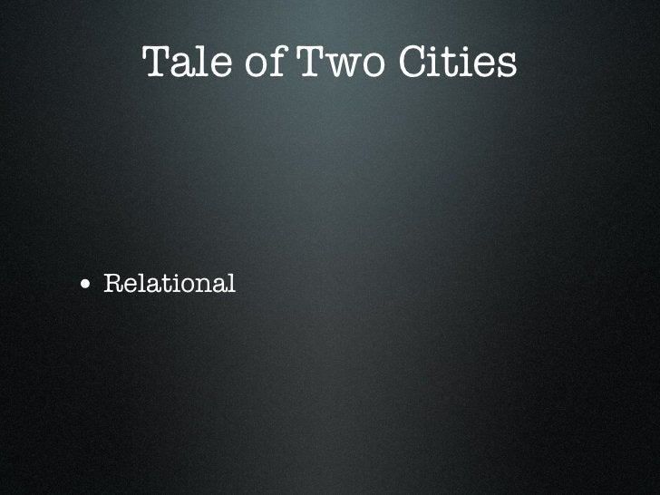 Tale of Two Cities• Relational