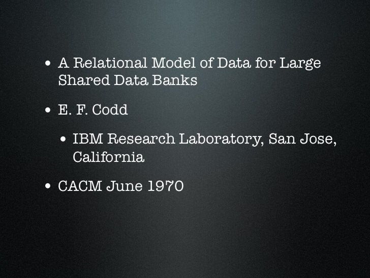 • A Relational Model of Data for Large  Shared Data Banks• E. F. Codd  • IBM Research Laboratory, San Jose,    California•...