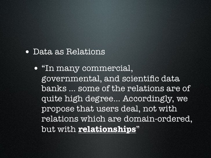 """• Data as Relations • """"In many commercial,    governmental, and scientific data    banks ... some of the relations are of  ..."""