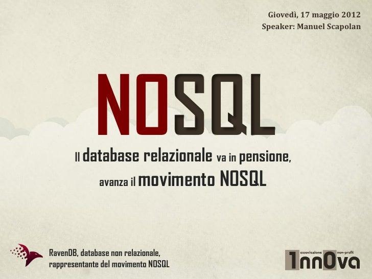 Giovedì, 17 maggio 2012                                               Speaker: Manuel Scapolan            NOSQL       Il d...