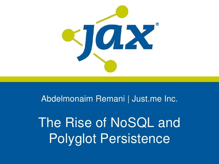 Abdelmonaim Remani | Just.me Inc.The Rise of NoSQL and Polyglot Persistence