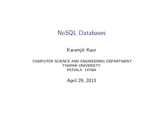 NoSQL DatabasesKaramjit KaurCOMPUTER SCIENCE AND ENGINEERING DEPARTMENTTHAPAR UNIVERSITYPATIALA 147004April 29, 2013
