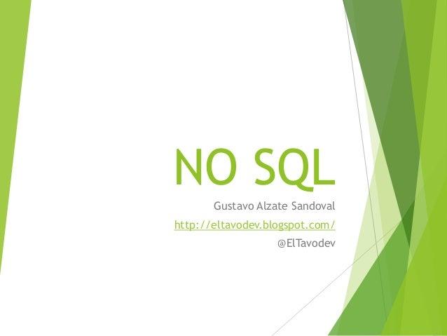NO SQL Gustavo Alzate Sandoval http://eltavodev.blogspot.com/ @ElTavodev