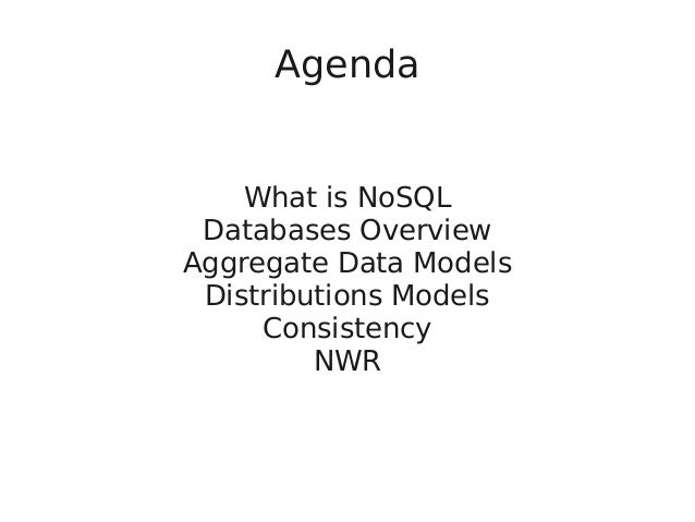 Agenda What is NoSQL Databases Overview Aggregate Data Models Distributions Models Consistency NWR