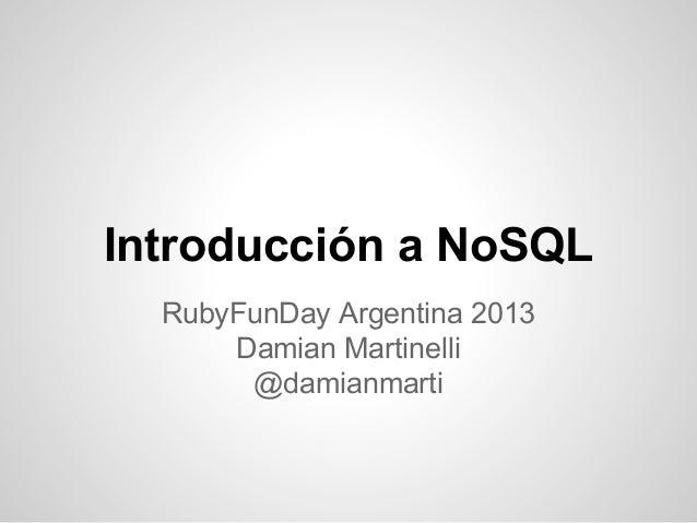 Introducción a NoSQL RubyFunDay Argentina 2013 Damian Martinelli @damianmarti
