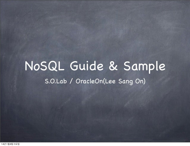NoSQL Guide & Sample S.O.Lab / OracleOn(Lee Sang On)  14년 1월 8일 수요일