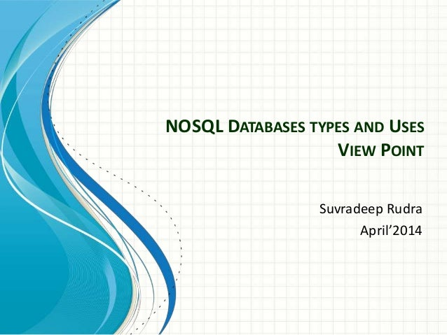NOSQL DATABASES TYPES AND USES VIEW POINT Suvradeep Rudra April'2014
