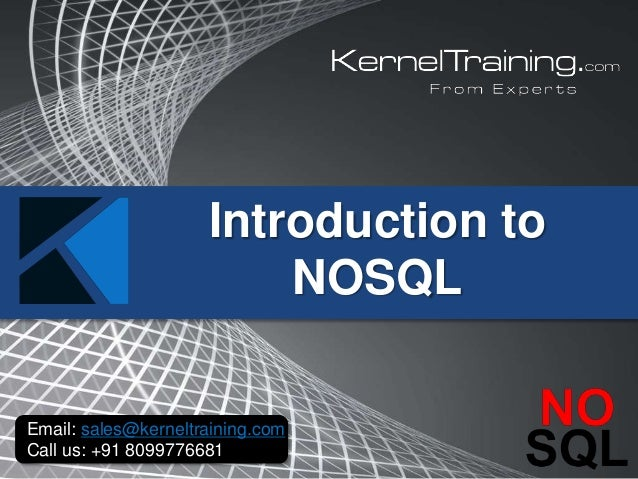 Introduction to NOSQL Email: sales@kerneltraining.com Call us: +91 8099776681