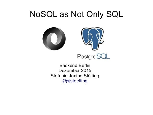 NoSQL as Not Only SQL Backend Berlin Dezember 2015 Stefanie Janine Stölting @sjstoelting