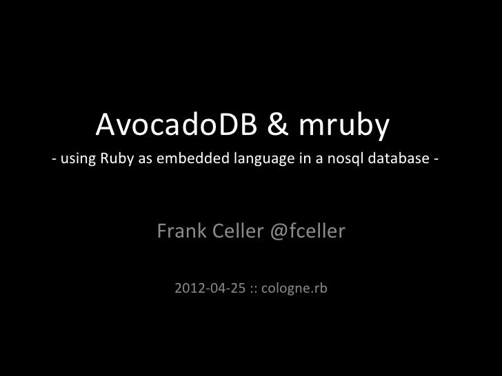 AvocadoDB	  &	  mruby	  -­‐	  using	  Ruby	  as	  embedded	  language	  in	  a	  nosql	  database	  -­‐	                  ...