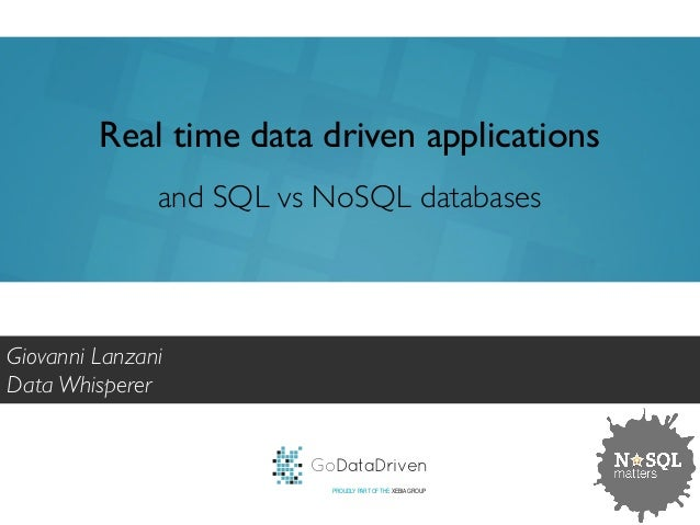 Real time data driven applications  and SQL vs NoSQL databases  GoDataDriven  PROUDLY PART OF THE XEBIA GROUP  Giovanni La...