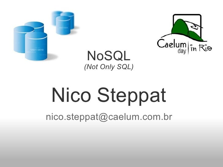 NoSQL (Not Only SQL) Nico Steppat [email_address]