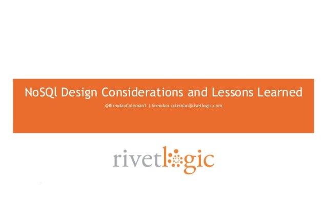 ‹#› @BrendanColeman1 | brendan.coleman@rivetlogic.com NoSQl Design Considerations and Lessons Learned