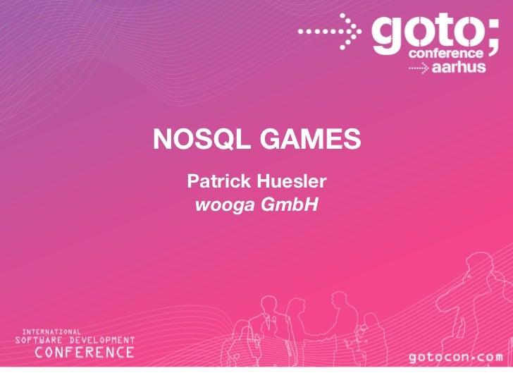 NOSQL GAMES Patrick Huesler  wooga GmbH