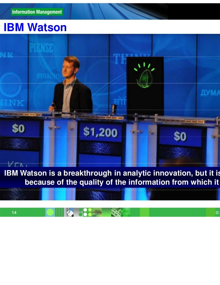 IBM WatsonIBM Watson is a breakthrough in analytic innovation, but it is only successful     because of the quality of the...