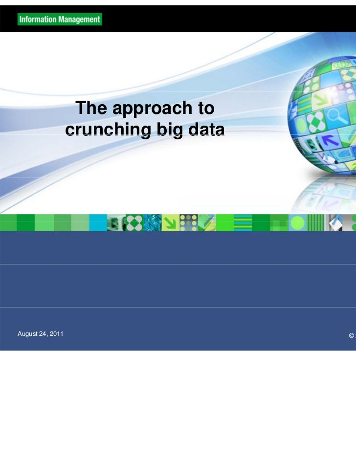 The approach to                  crunching big dataAugust 24, 2011                        © 2011 IBM Corporation & SciSpike