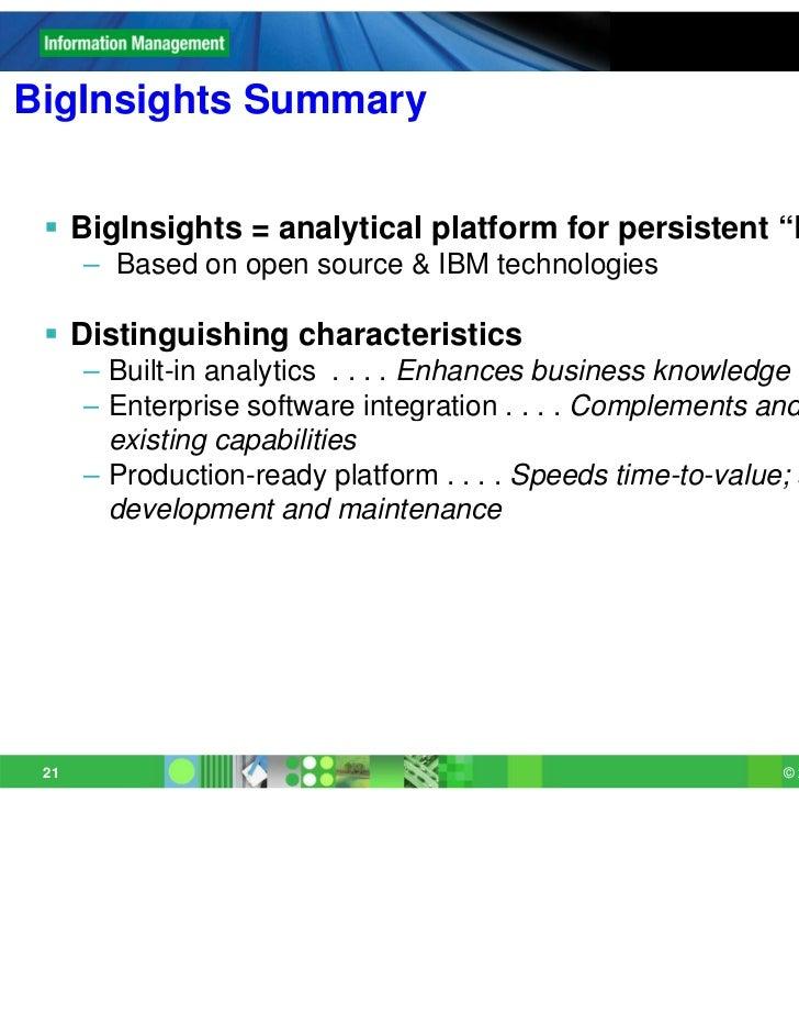 "BigInsights Summary  BigInsights = analytical platform for persistent ""Big Data""      – Based on open source & IBM techno..."