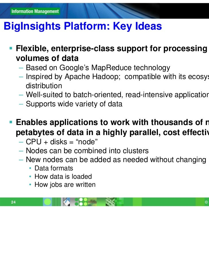 BigInsights Platform: Key Ideas  Flexible, enterprise-class support for processing large   volumes of data      – Based o...