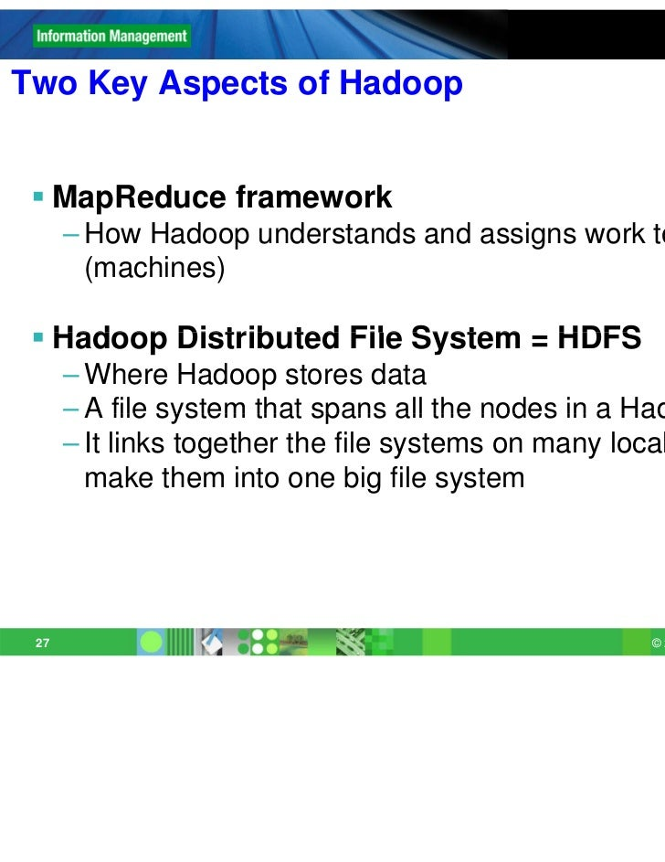 Two Key Aspects of Hadoop  MapReduce framework      – How Hadoop understands and assigns work to the nodes        (machin...