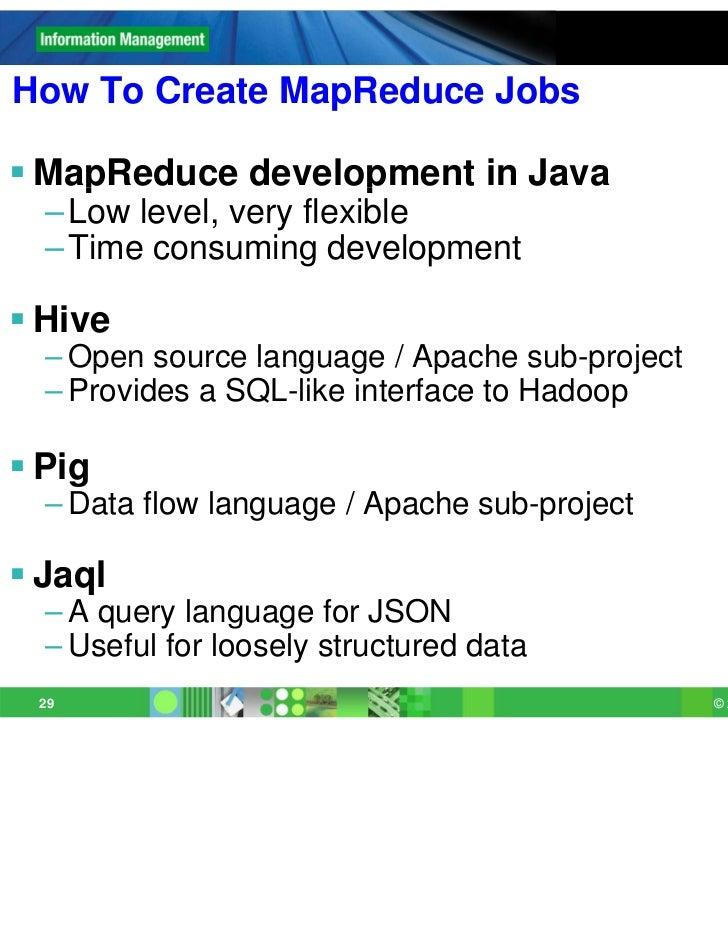 How To Create MapReduce Jobs MapReduce development in Java    p             p  – Low level, very flexible  – Time consumi...