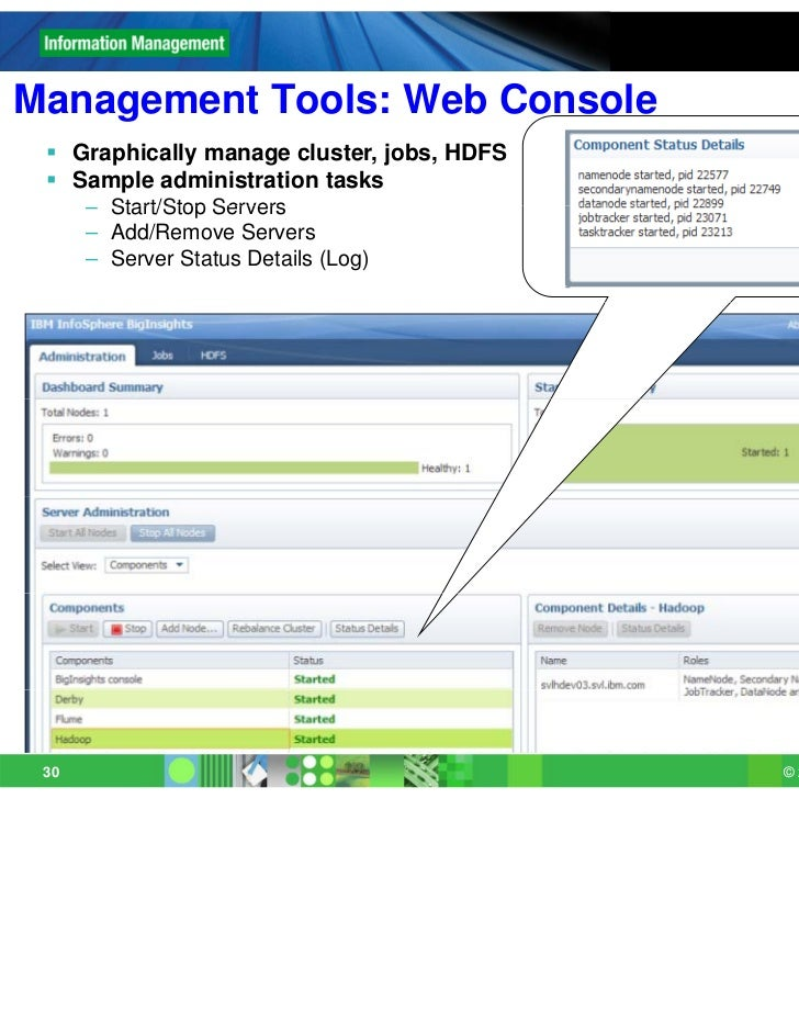 Management Tools: Web Console  Graphically manage cluster, jobs, HDFS  Sample administration tasks      – Start/Stop Ser...