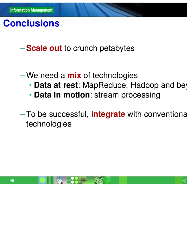 Conclusions      – Scale out to crunch petabytes      – We need a mix of technologies        • Data at rest: MapReduce, Ha...