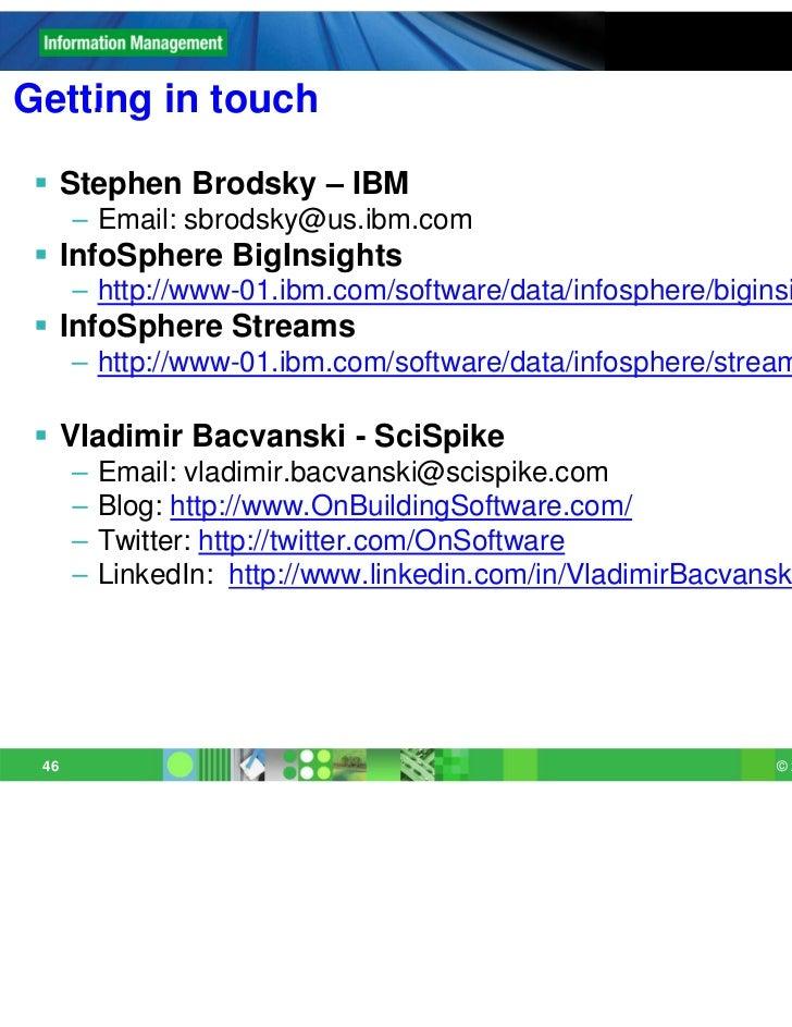 Getting in touch  Stephen Brodsky – IBM      – Email: sbrodsky@us.ibm.com  InfoSphere BigInsights      – http://www-01.i...