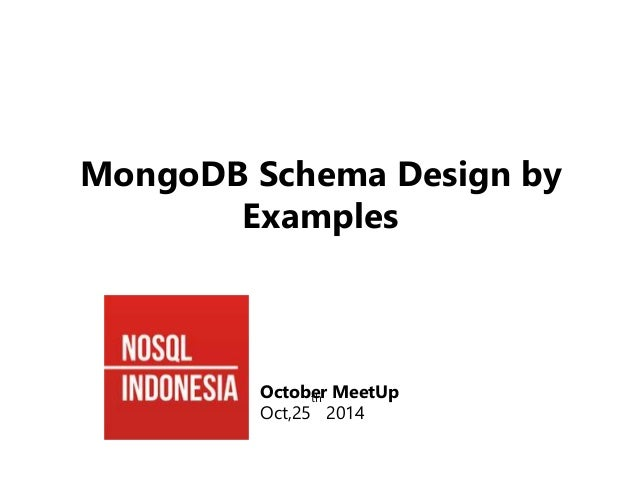 MongoDB Schema Design by  Examples  October th  MeetUp  Oct,25  2014