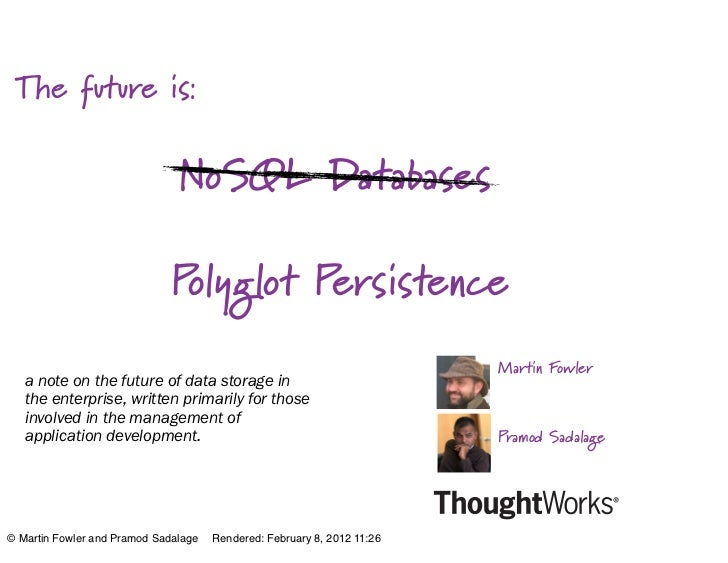 The future is:                               NoSQL Databases                              Polyglot Persistence            ...