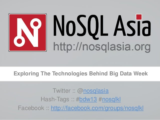 Exploring The Technologies Behind Big Data WeekTwitter :: @nosqlasiaHash-Tags :: #bdw13 #nosqlklFacebook :: http://faceboo...