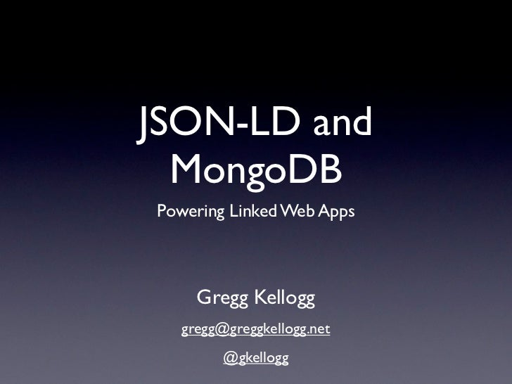JSON-LD and  MongoDBPowering Linked Web Apps    Gregg Kellogg  gregg@greggkellogg.net        @gkellogg