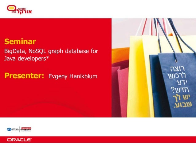 SeminarBigData, NoSQL graph database forJava developers*Presenter:     Evgeny Hanikblum