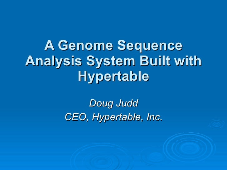 A Genome Sequence Analysis System Built with Hypertable Doug Judd CEO, Hypertable, Inc.
