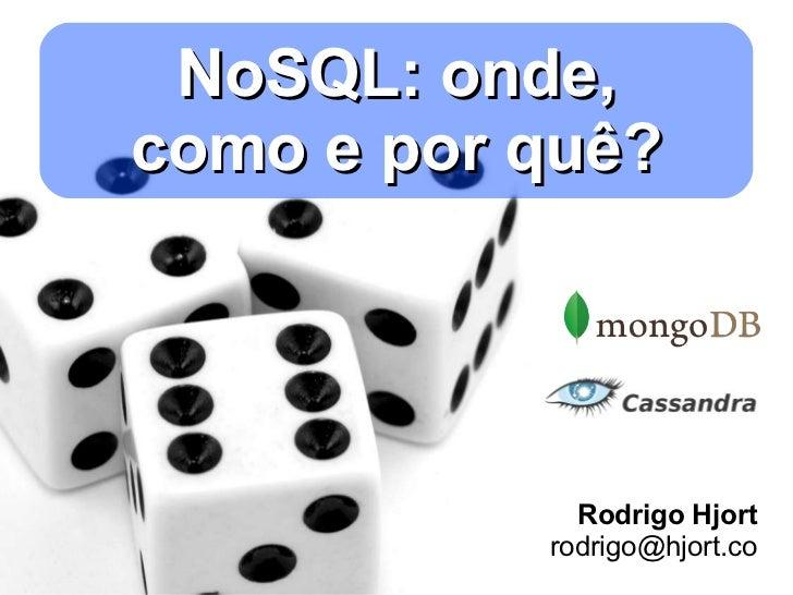 NoSQL: onde, como e por quê? Rodrigo Hjort [email_address]