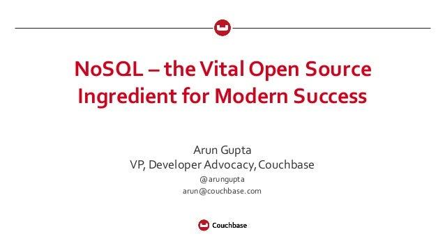 NoSQL – the Vital Open Source  Ingredient for Modern Success Arun Gupta VP, Developer Advocacy, Couchbase @aru...
