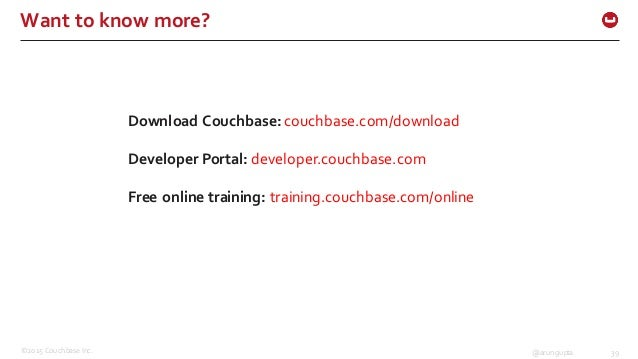 ©2015 Couchbase Inc. 39@arungupta Want to know more? Download Couchbase: couchbase.com/download Developer Portal: d...