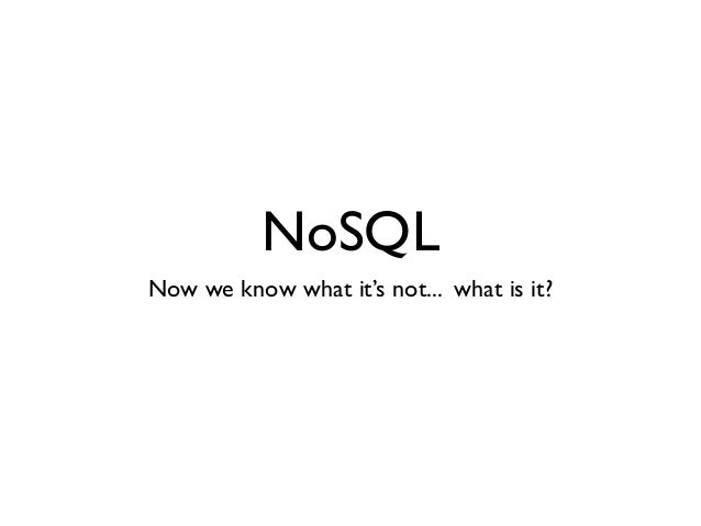 NoSQL Now we know what it's not... what is it?
