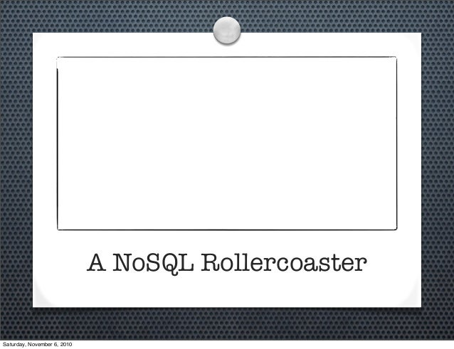 A NoSQL Rollercoaster Saturday, November 6, 2010