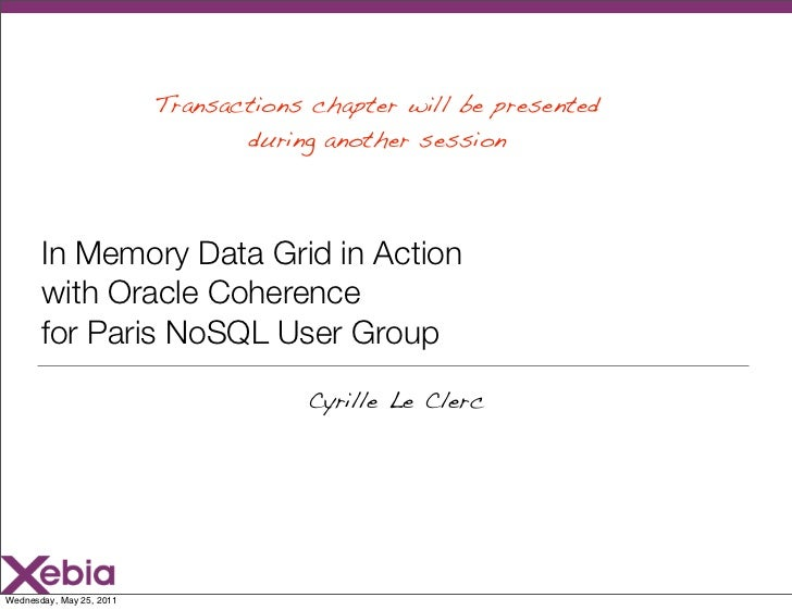 Transactions chapter will be presented                                 during another session       In Memory Data Grid in...