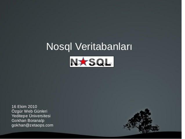 Nosql Veritabanları 16 Ekim 2010 Özgür Web Günleri Yeditepe Üniversitesi Gokhan Boranalp gokhan@zetaops.com