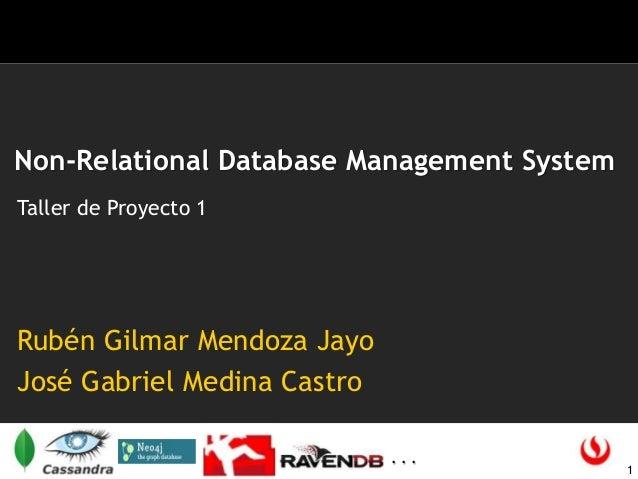 Non-Relational Database Management System Taller de Proyecto 1  Rubén Gilmar Mendoza Jayo José Gabriel Medina Castro ...  ...