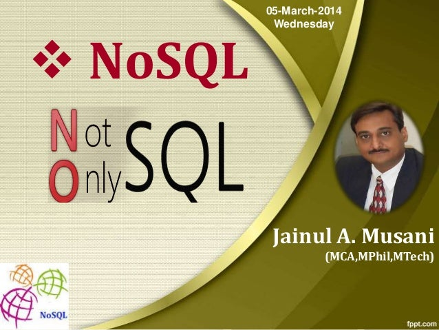  NoSQL  05-March-2014 Wednesday  Jainul A. Musani (MCA,MPhil,MTech)