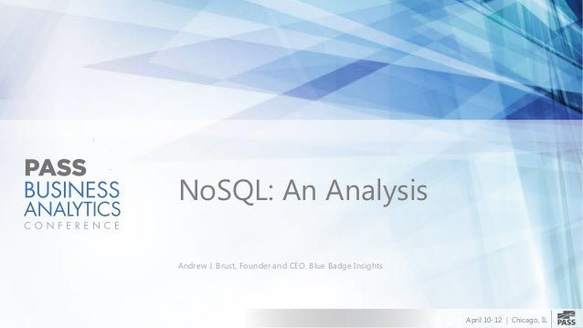 April 10-12   Chicago, ILNoSQL: An AnalysisAndrew J. Brust, Founder and CEO, Blue Badge Insights