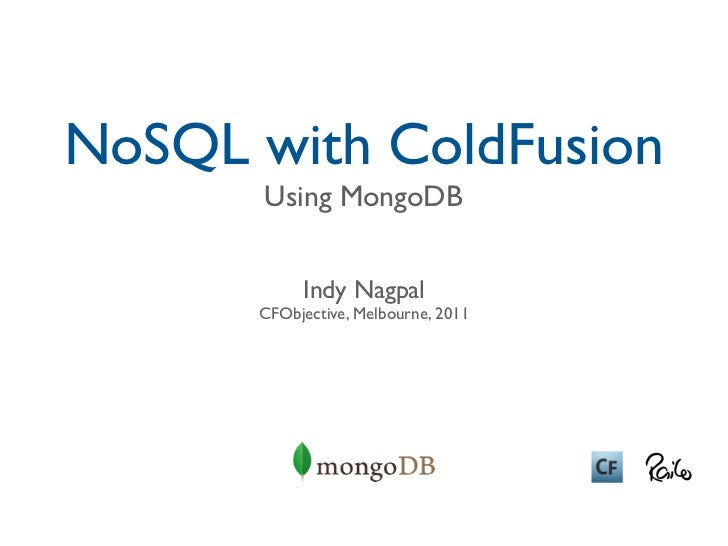 NoSQL with ColdFusion       Using MongoDB           Indy Nagpal      CFObjective, Melbourne, 2011