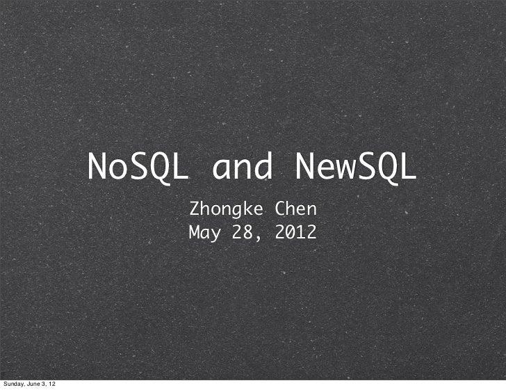 NoSQL and NewSQL                         Zhongke Chen                         May 28, 2012Sunday, June 3, 12